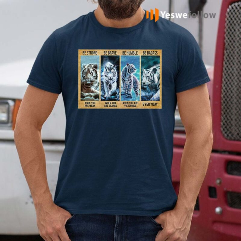 Tiger-be-strong-when-you-are-weak-be-brave-be-human-be-badass-t-shirts