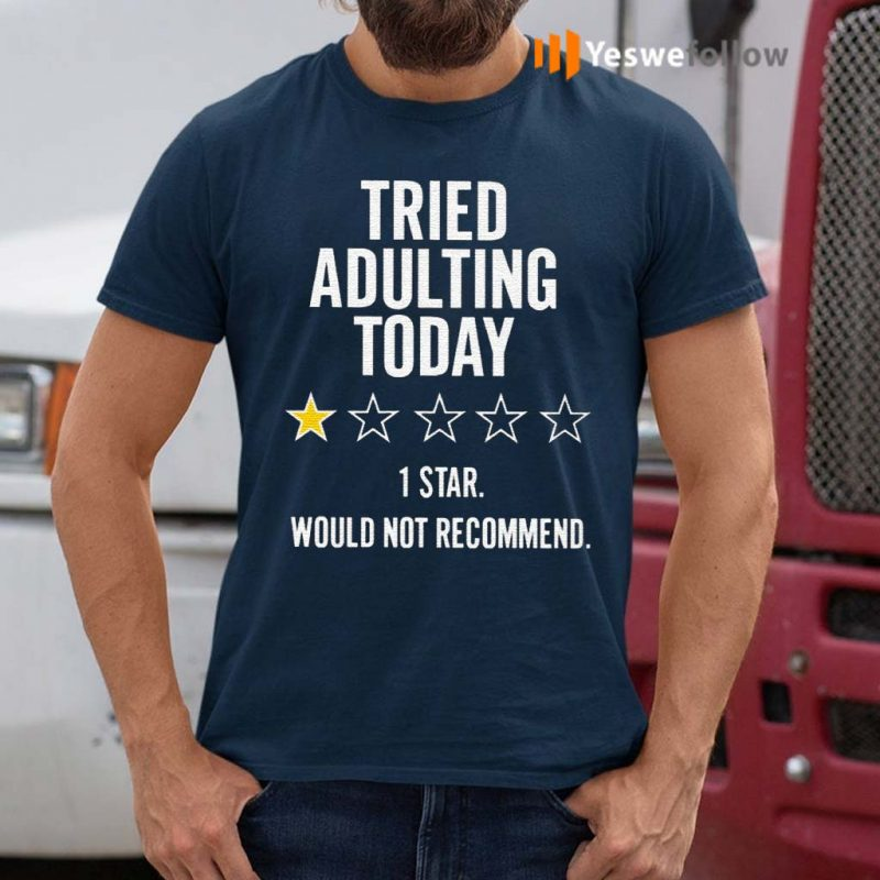Tried-Adulting-Today-1-Star-Would-Not-Recommend-Shirt