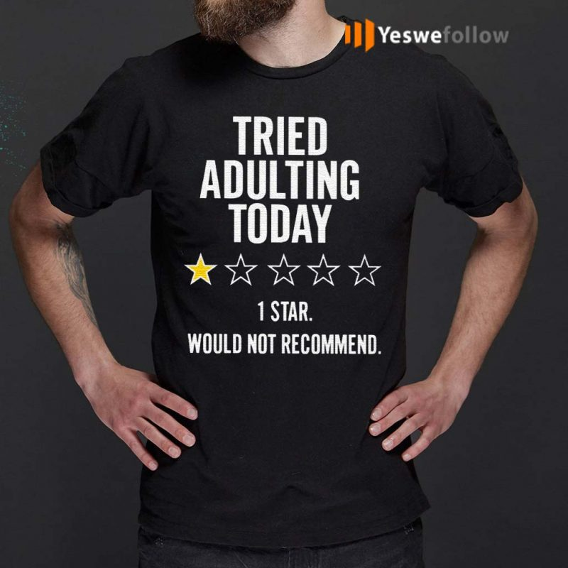 Tried-Adulting-Today-1-Star-Would-Not-Recommend-Shirts