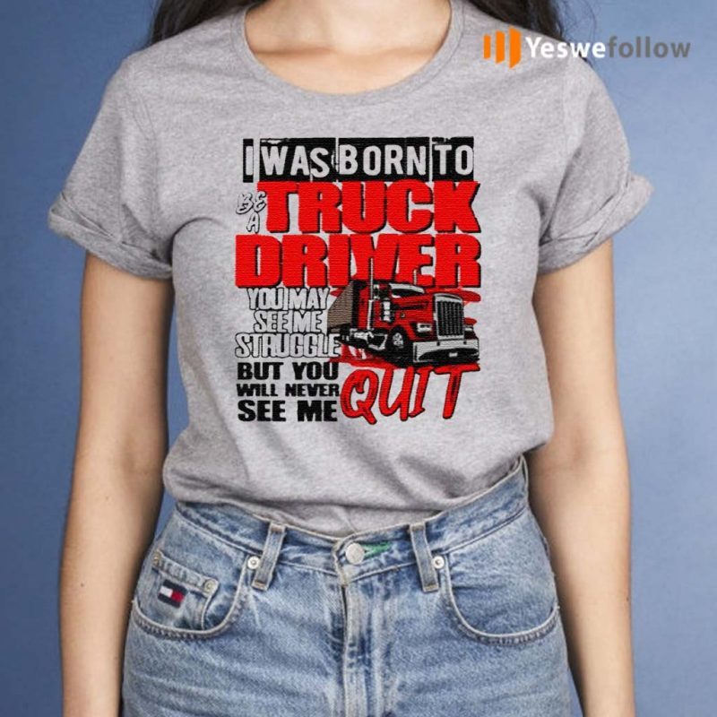 Trucker-I-Was-Born-To-Be-A-Truck-Driver-You-May-See-Me-Struggle-Shirt