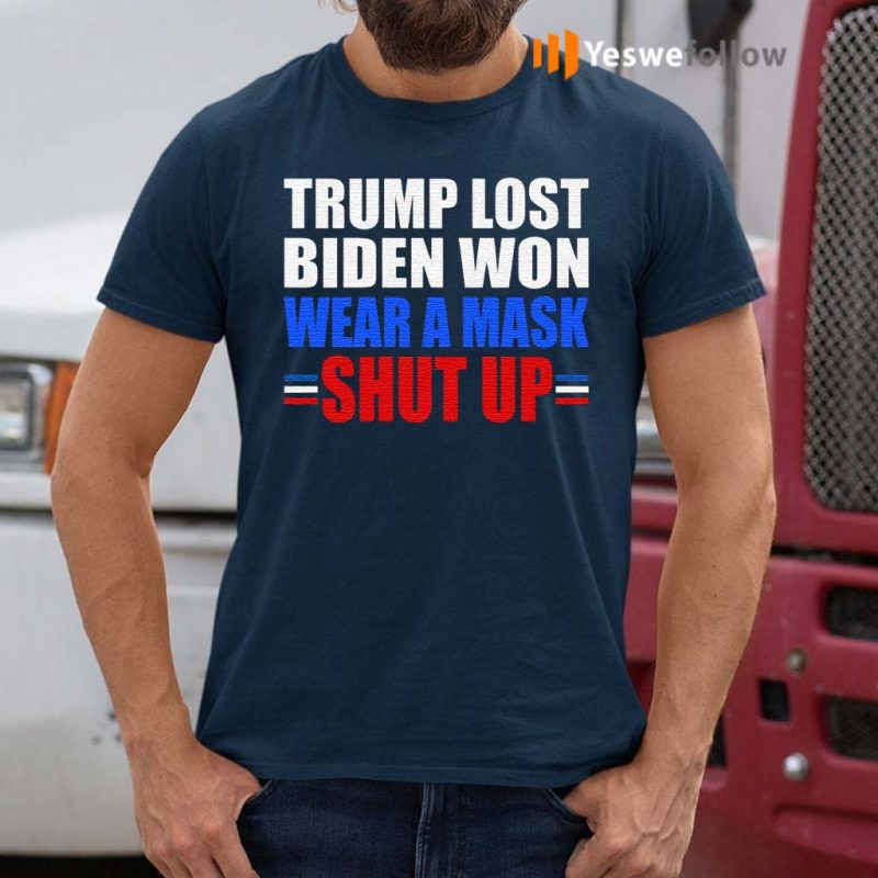 Trump-Lost-Biden-Won-Wear-a-Mask-Shut-Up-T-Shirt