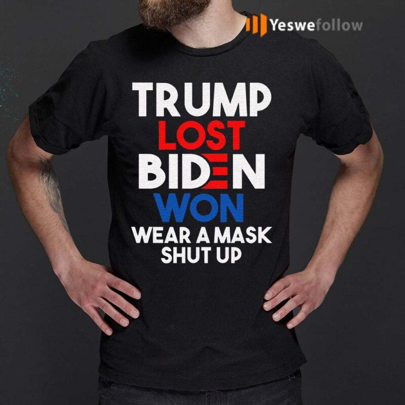 Trump-Lost-Biden-Won-Wear-a-Mask-Shut-Up-Trump-Anti-Trump-Biden-Harris-2020-T-Shirts