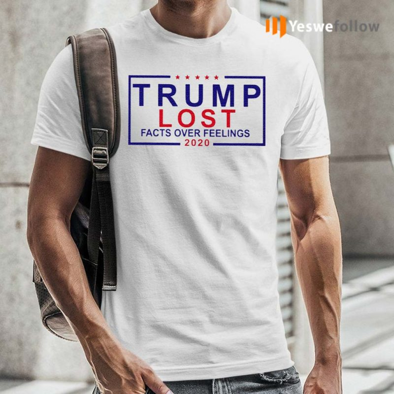 Trump-Lost-Facts-Over-Feelings-2020-Shirt