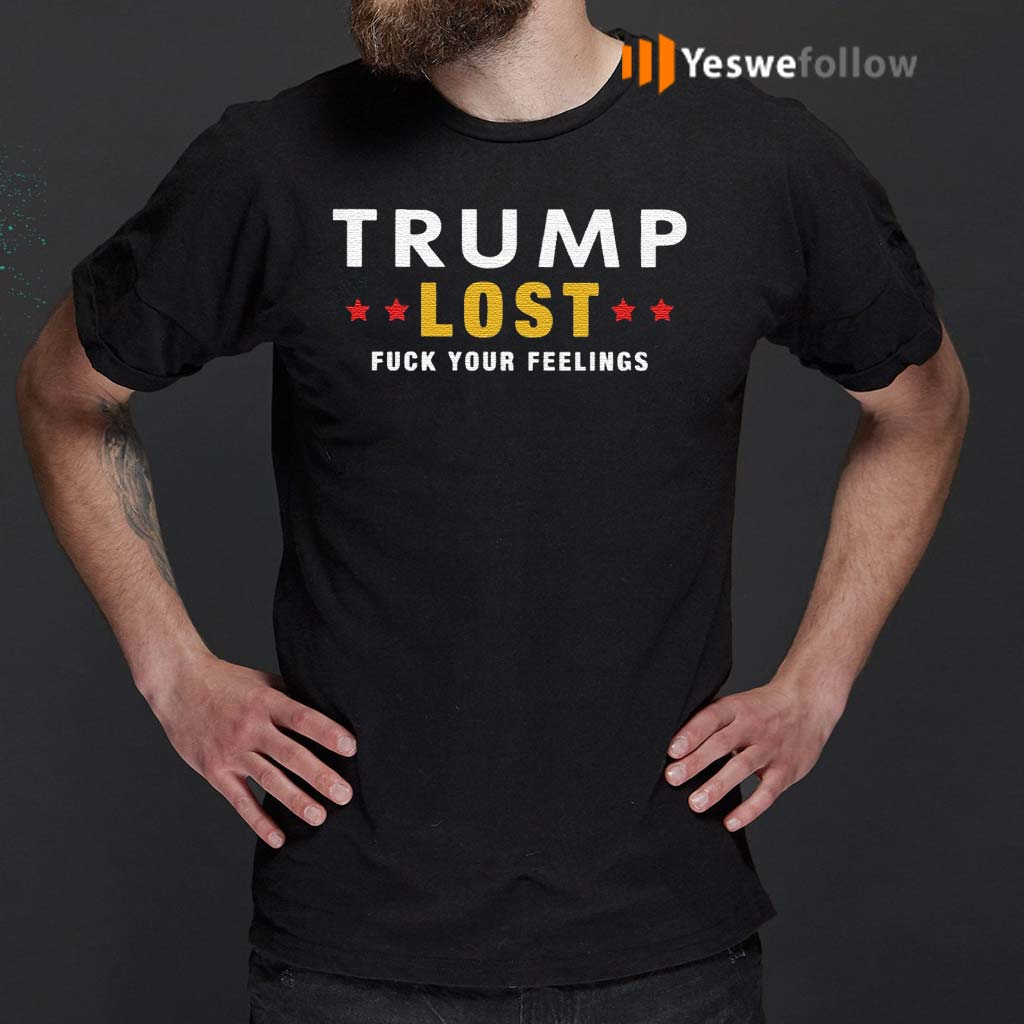 Trump-Lost-Fuck-Your-Feelings-T-Shirts