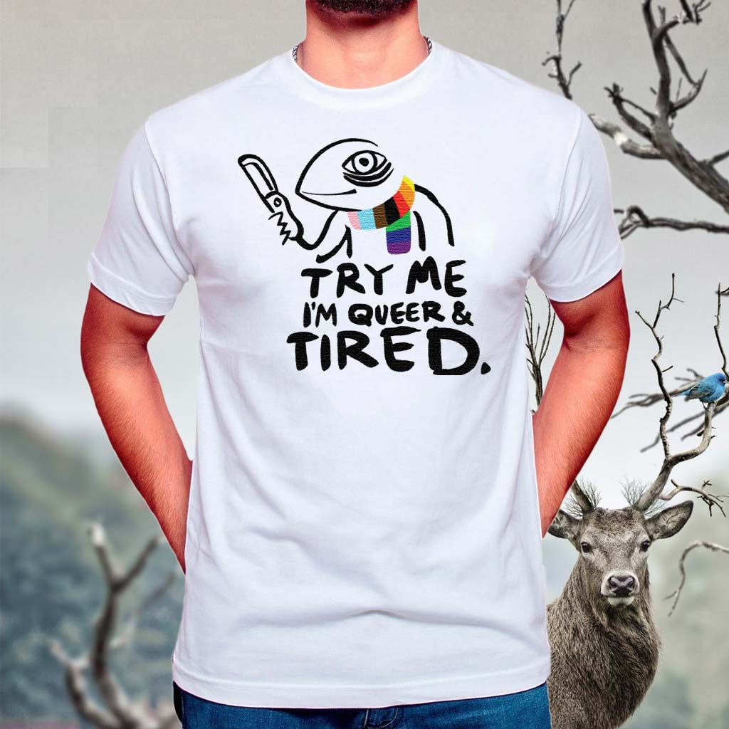 Try-Me-I'm-Queer-And-Tired-shirt