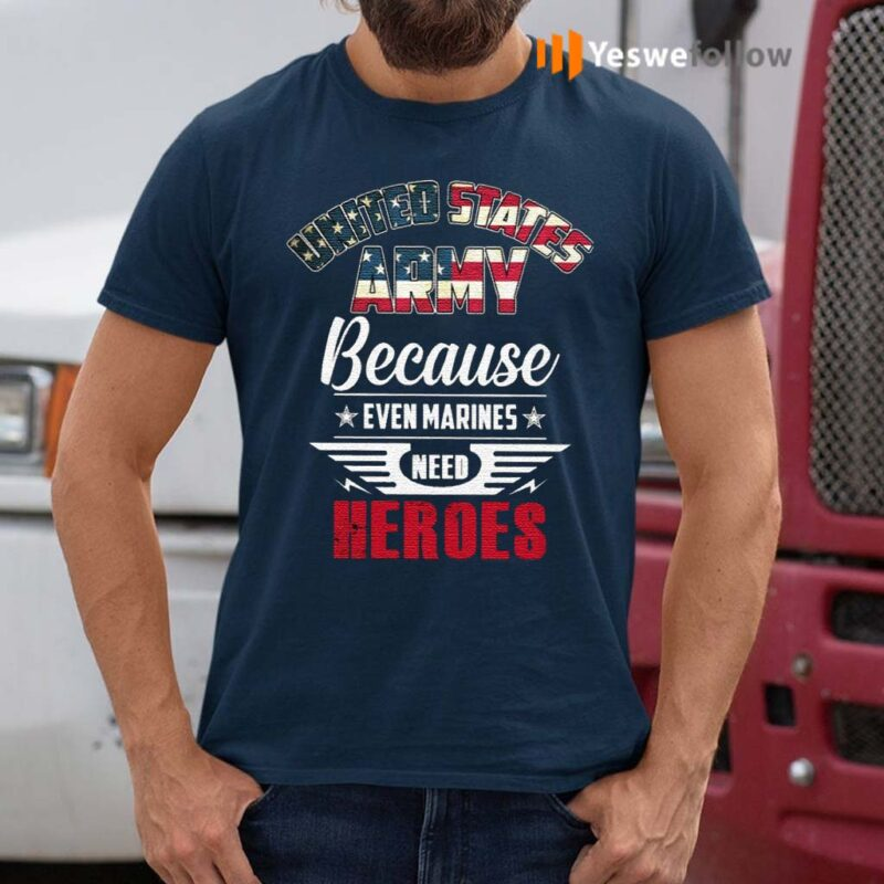 United-States-Army-Because-Even-Marines-Need-Heroes-T-Shirt