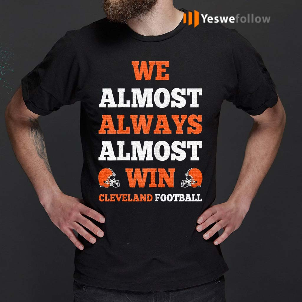 We-Almost-Always-Almost-Win-Cleveland-Football-T-Shirt
