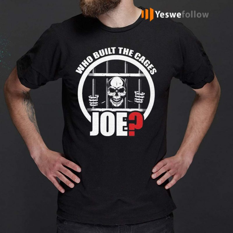 Who-Built-The-Cages-Joe-Shirt