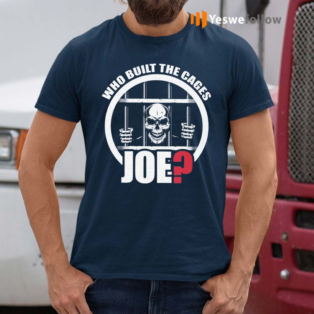 Who-Built-The-Cages-Joe-Shirts