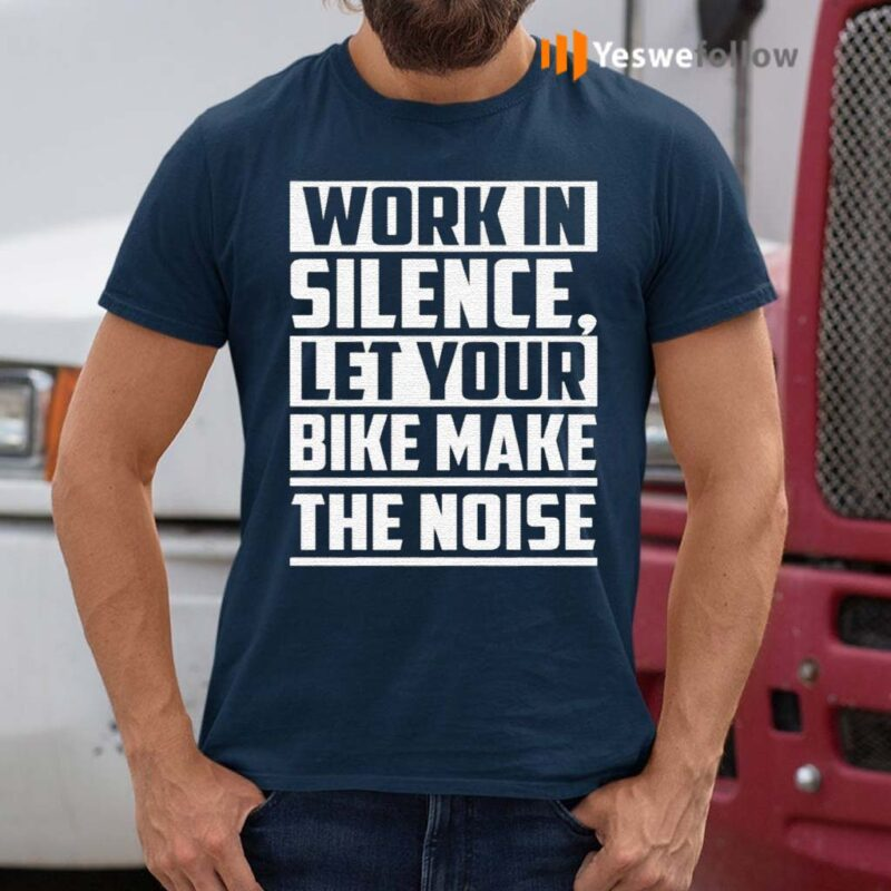 Work-In-Silence-Let-Your-Bike-Make-The-Noise-TShirt