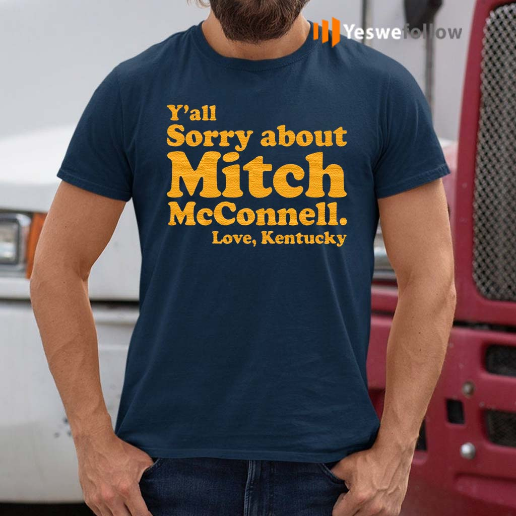 Y'all-sorry-about-Mitch-McConnell-love-Kentucky-shirts
