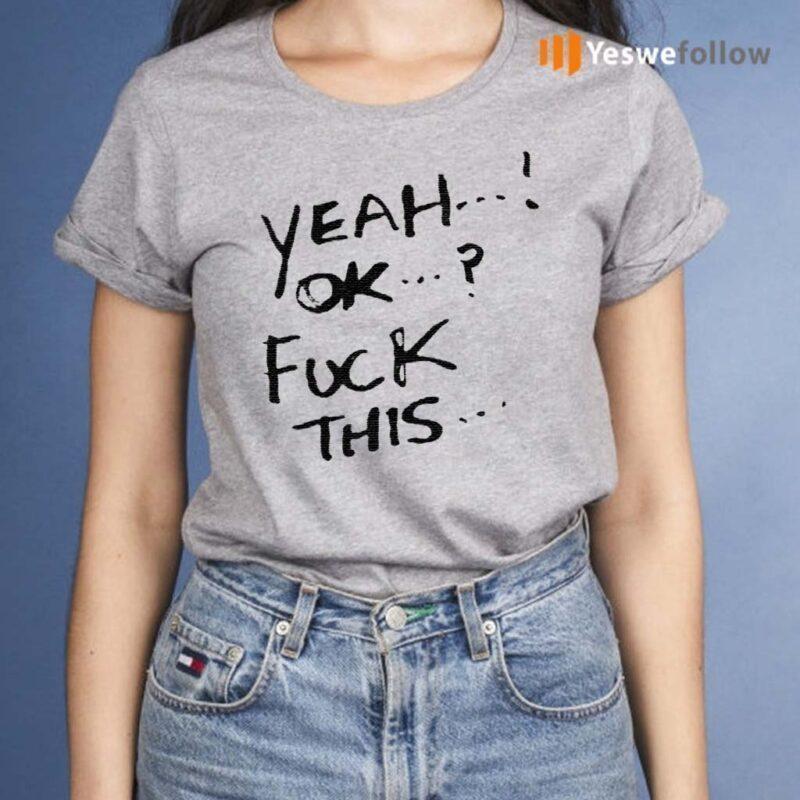 Yeah-ok-fuck-this-t-shirts