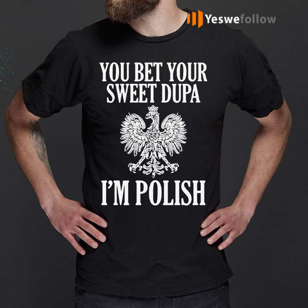 You-Bet-Your-Sweet-Dupa-I'm-Polish-Shirts