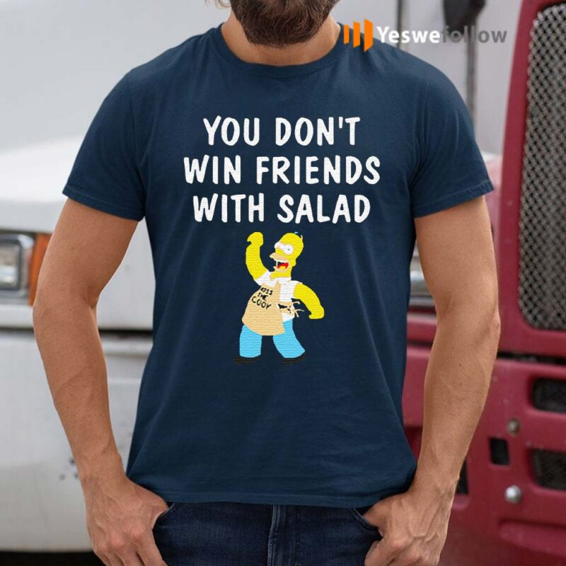 You-Don't-Win-Friends-With-Salad-T-Shirts