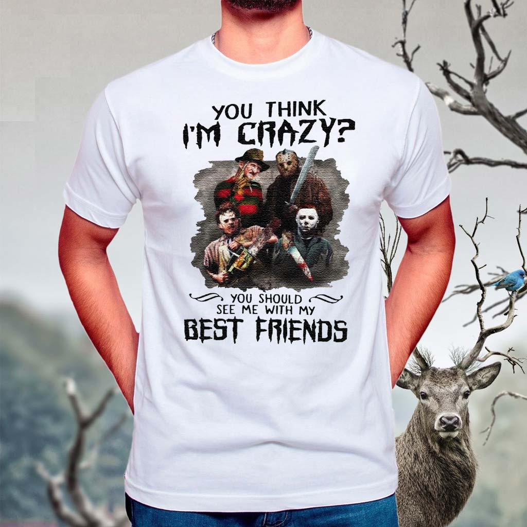You-Think-I'm-Crazy-You-Should-See-Me-With-My-Best-Friend-Shirt
