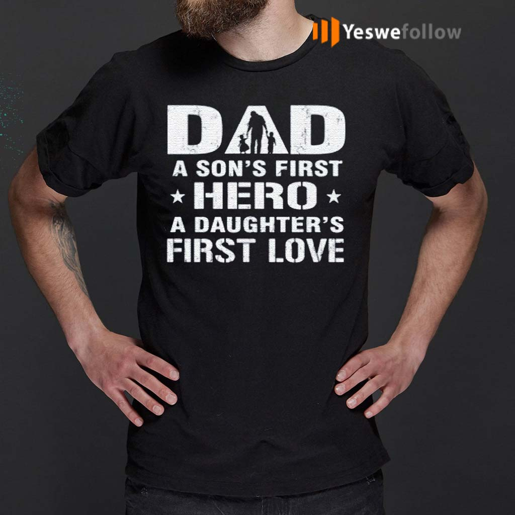 dad-a-son's-first-hero-a-daughter's-first-love-T-Shirt