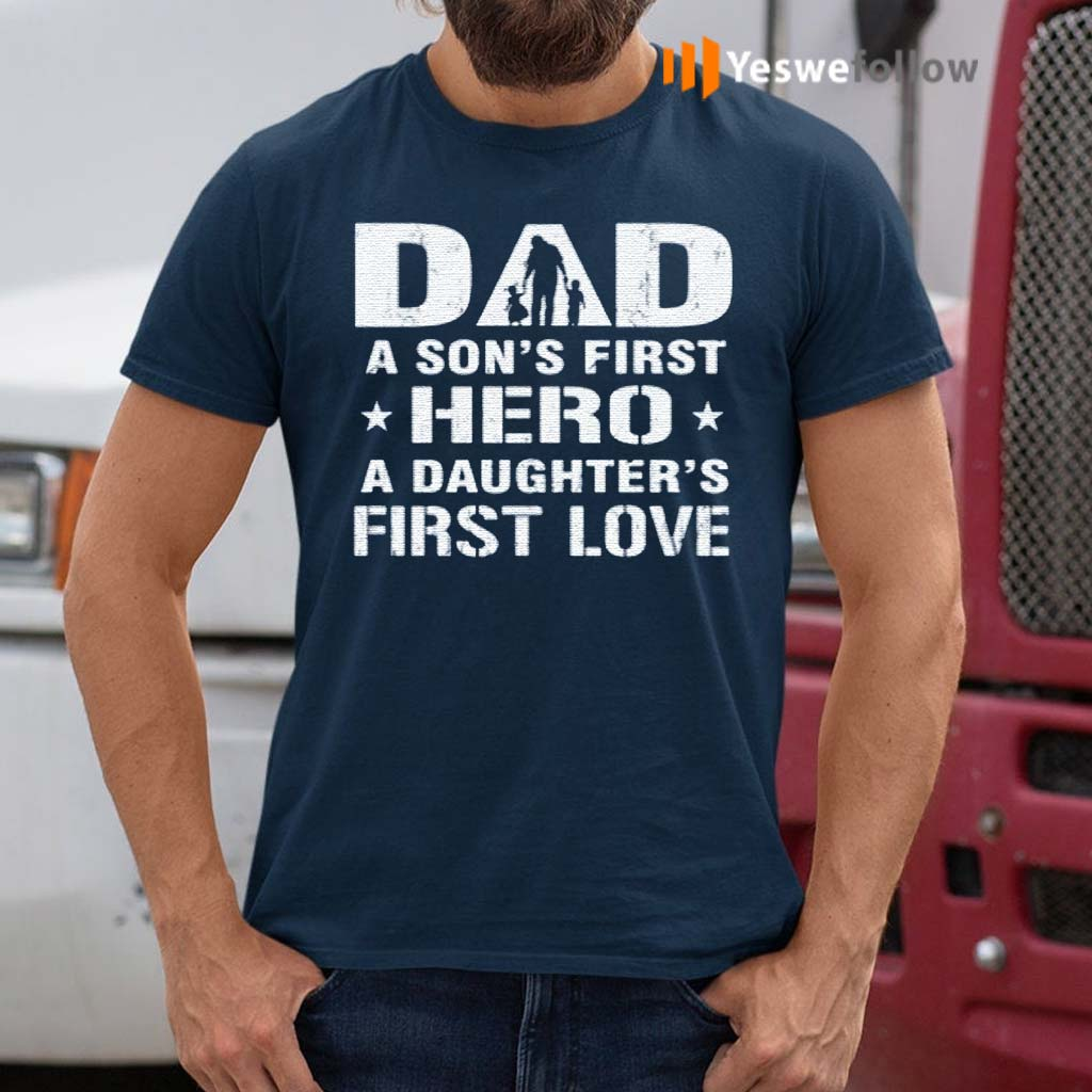 dad-a-son's-first-hero-a-daughter's-first-love-T-Shirts