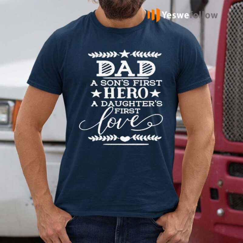 dad-a-son's-first-hero-a-daughter's-first-love-classic-T-Shirt