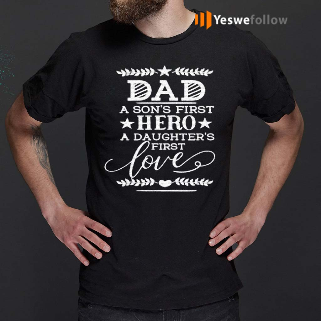 dad-a-son's-first-hero-a-daughter's-first-love-classic-T-Shirts