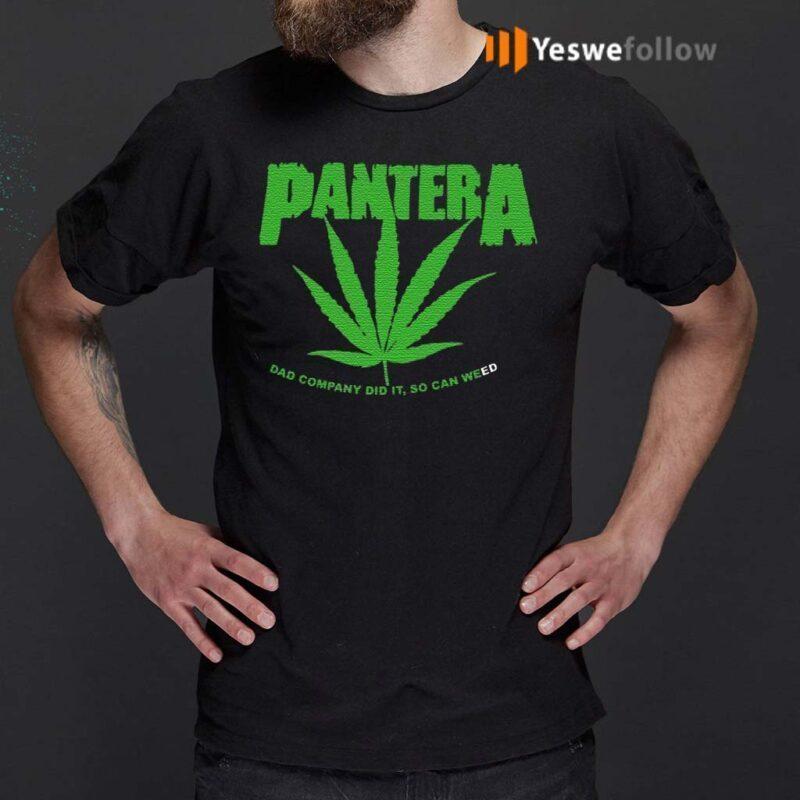 pantera-dad-company-did-it,-so-can-weed-t-shirt