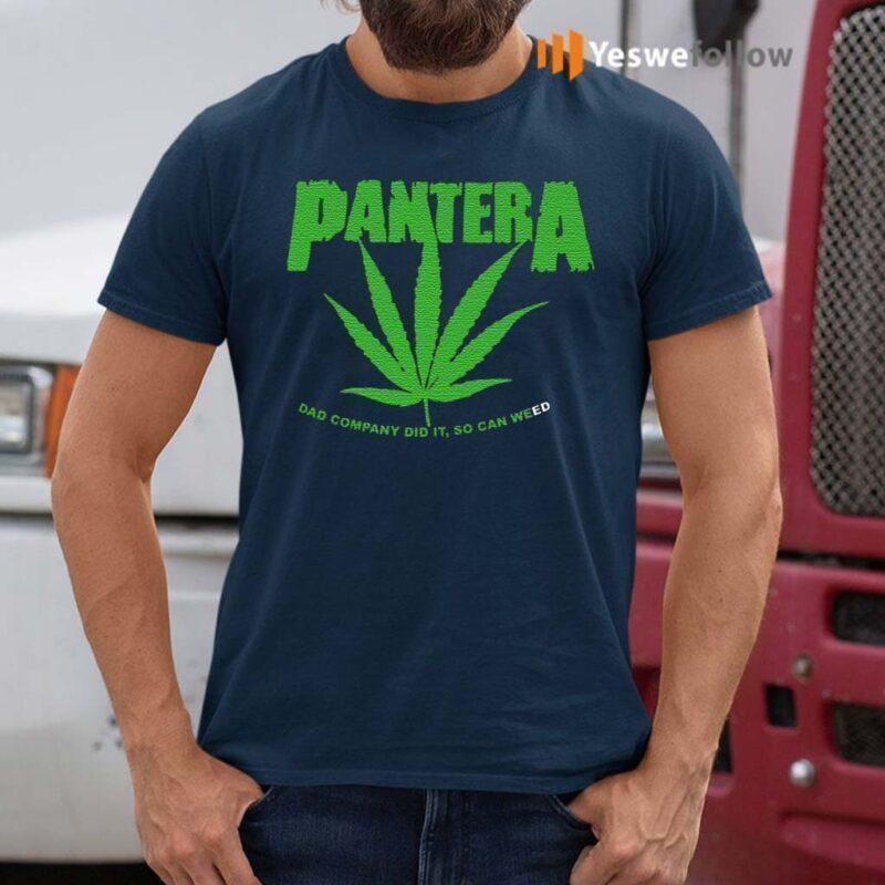 pantera-dad-company-did-it,-so-can-weed-t-shirts