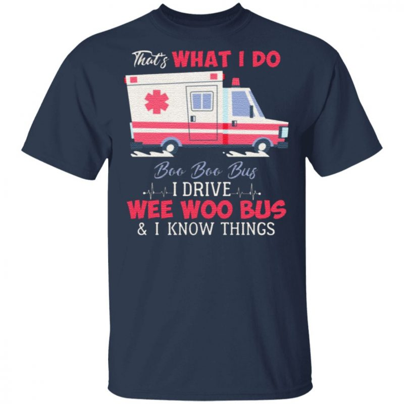 That's What I Do Boo Boo Bus I Drive Ambulance and I Know Things Emergency Medical Technician T-Shirt