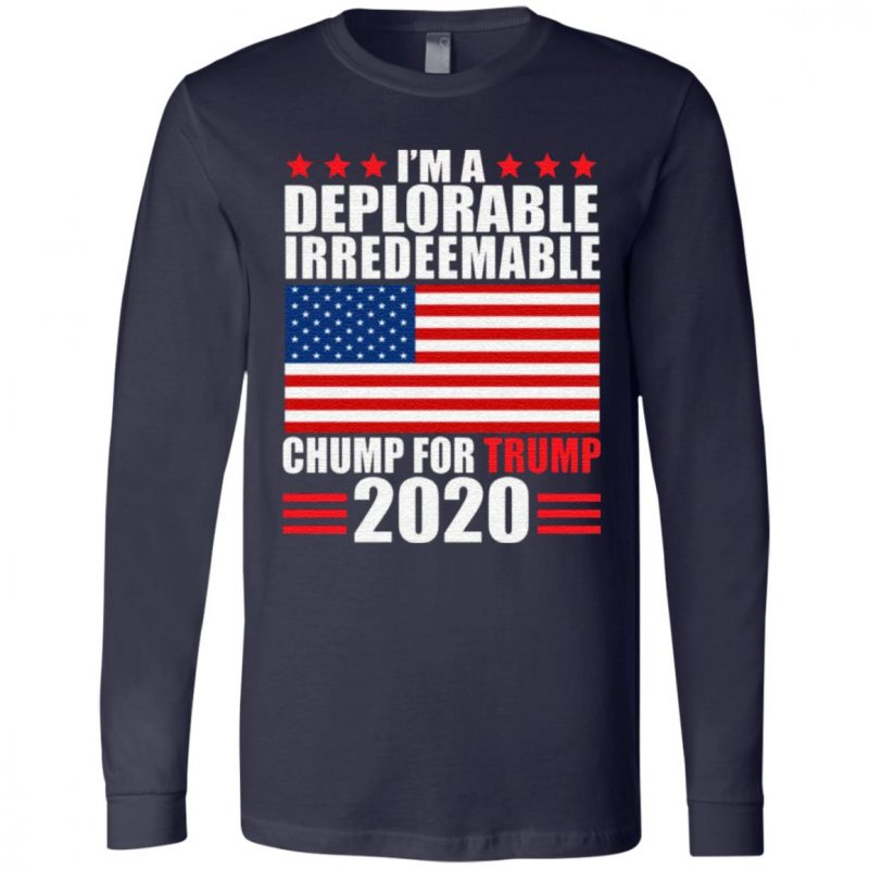 I'm Deplorable Irredeemable Chump for Trump Pro Trumpc Keep America Great Again T-Shirt