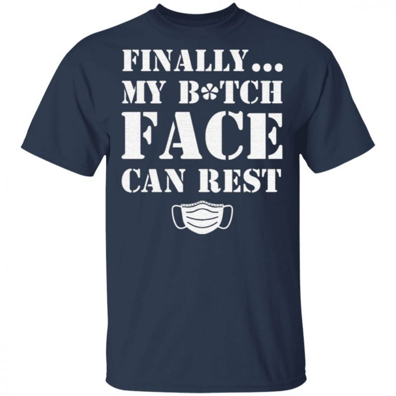 Finally My Bitch Face Can Rest T-Shirt