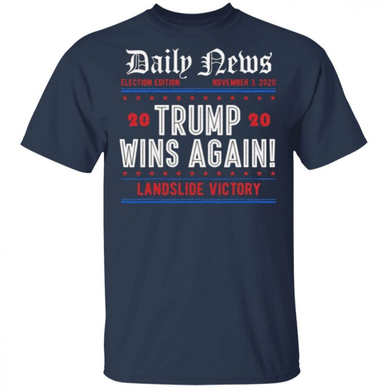 Trump Wins Again Daily News Nov 3rd Election Day Trump 2020 Anti Biden T-Shirt