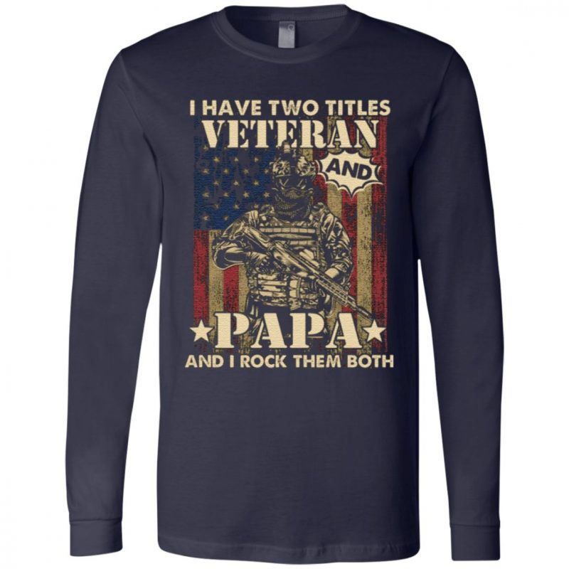 I Have Two Titles Veteran And Papa And I Rock Them Both T-Shirt