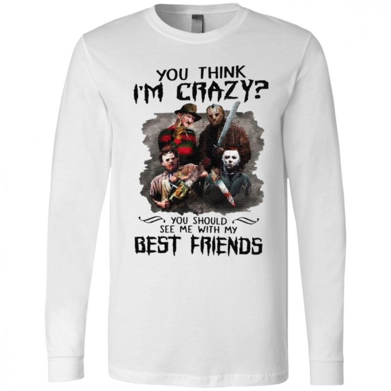 You Think I'm Crazy You Should See Me With My Best Friend T Shirt