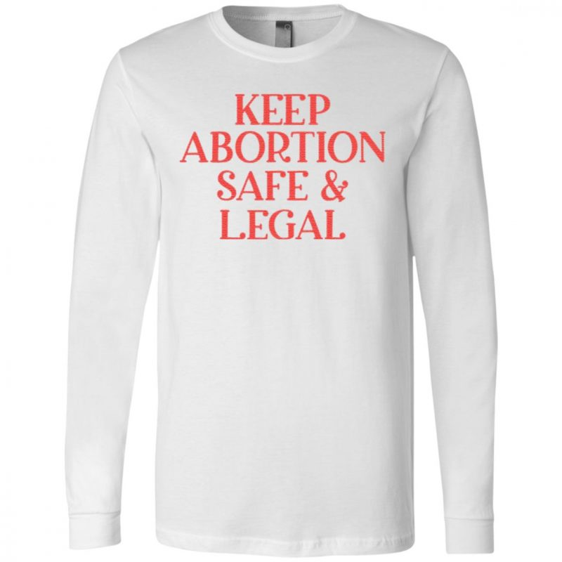 Keep Abortion Safe And Legal T Shirt
