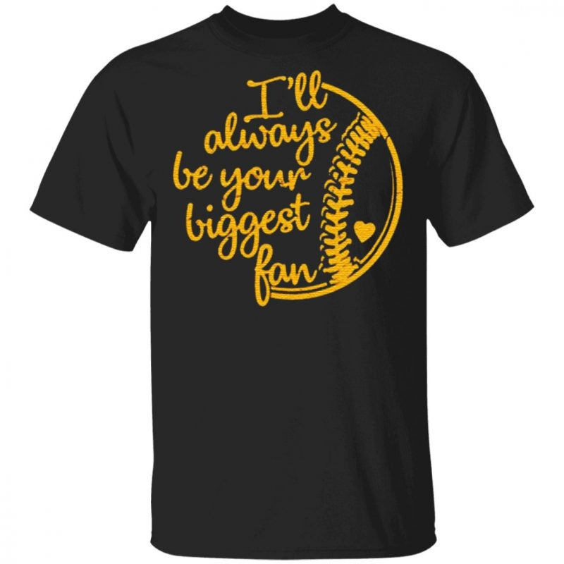 Baseball Ill Always Be Your Biggest Fan Shirt