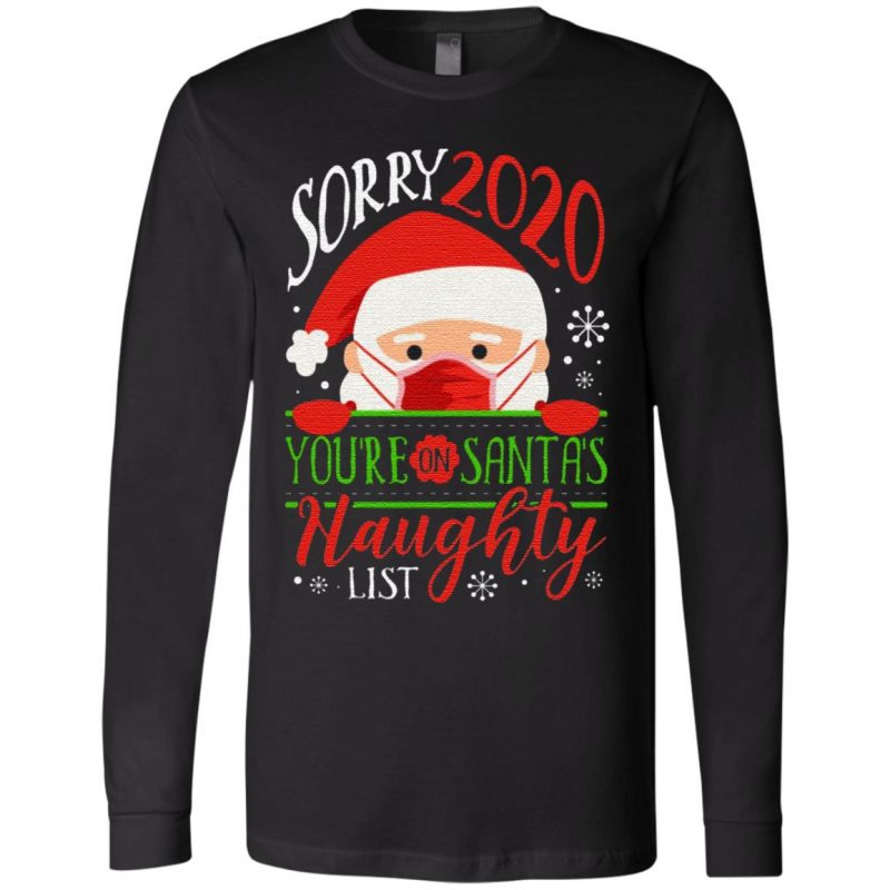 Sorry 2020 You Are On Santa's Naughty List Santa Wearing Mask Quarantine Christmas 2020 Pandemic T-Shirt