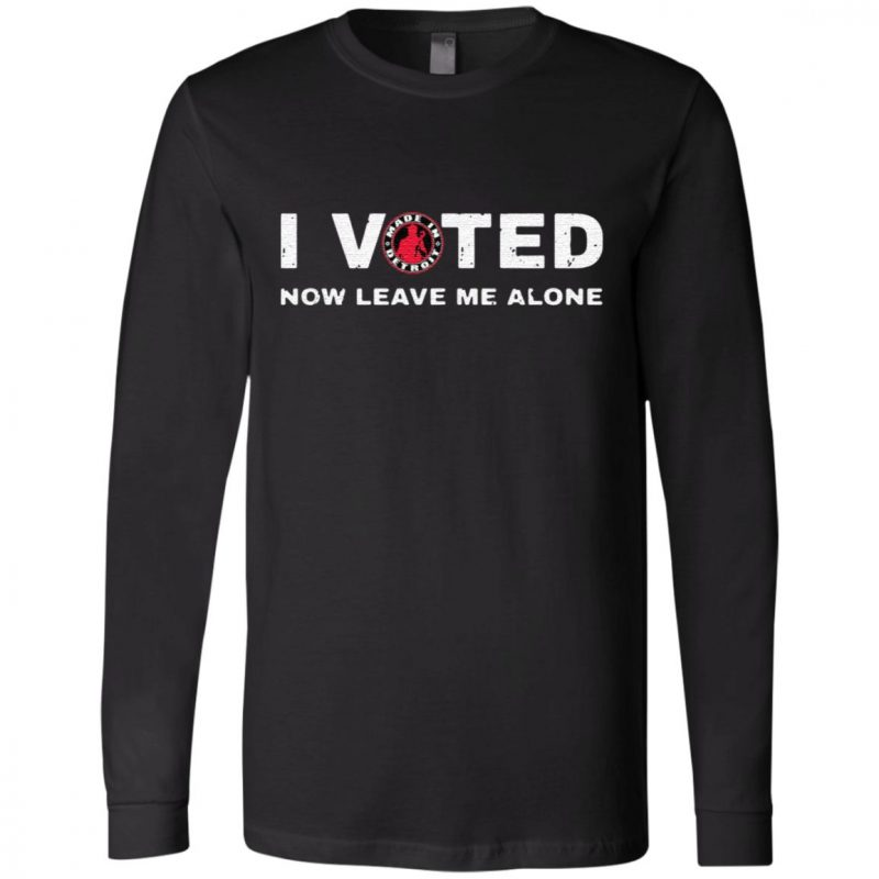 I voted made in Detroit now leave Me alone t shirt