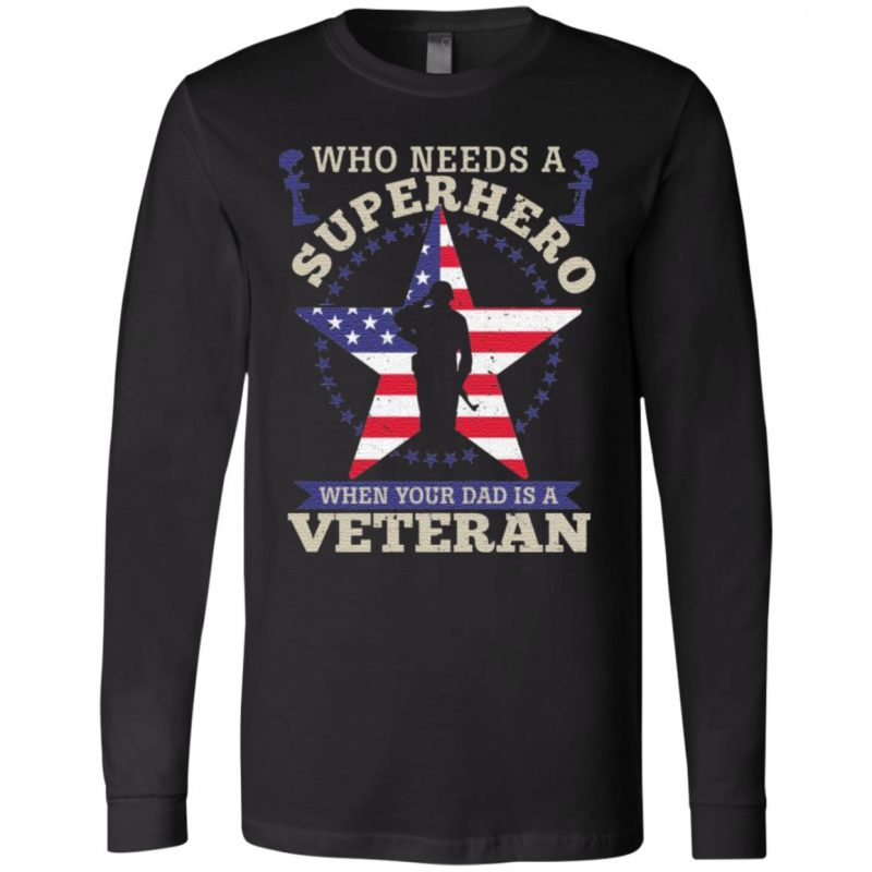 Who Needs A Superhero when Your Dad Is A Veteran T-Shirt