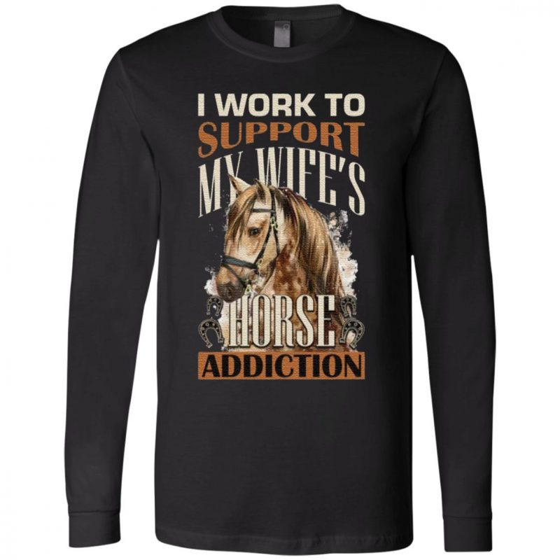 I Work to Support My Wife's Horse Addiction T-Shirt