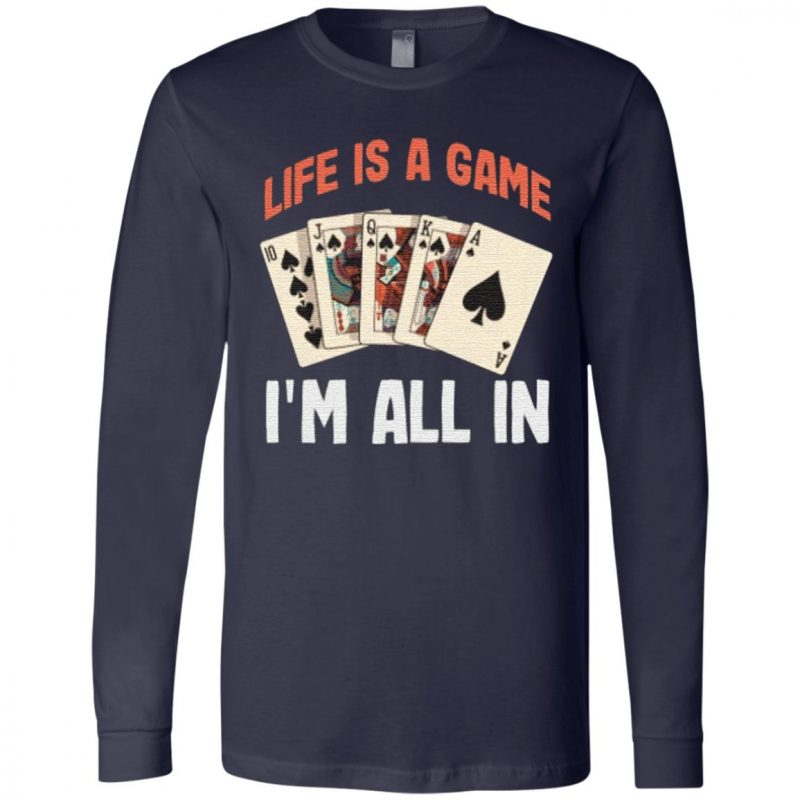 Life is a game I'm all in Funny Poker Texas Holdem T-Shirt