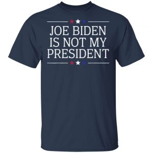 Joe Biden Is Not My President t shirt