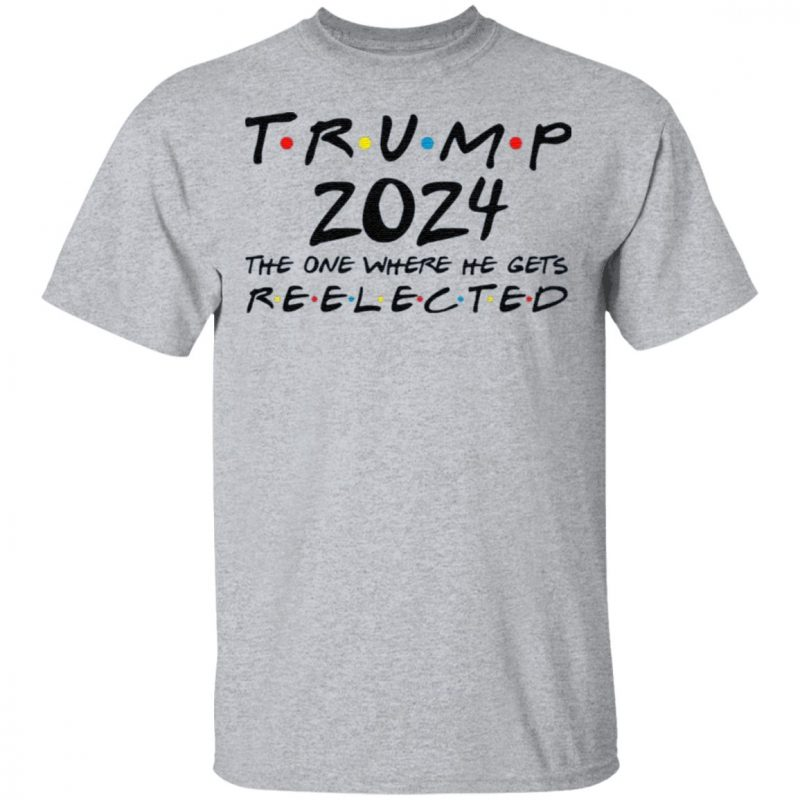 Trump 2024 The One Where He Gets Re-elected T-Shirt