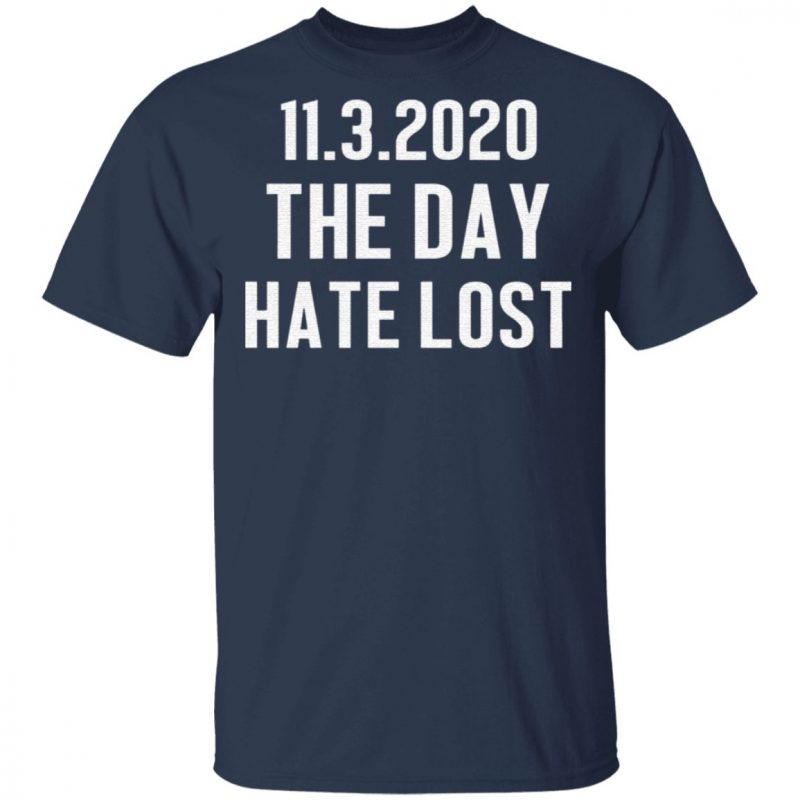 11 03 2020 The Day Hate Lost T-Shirt