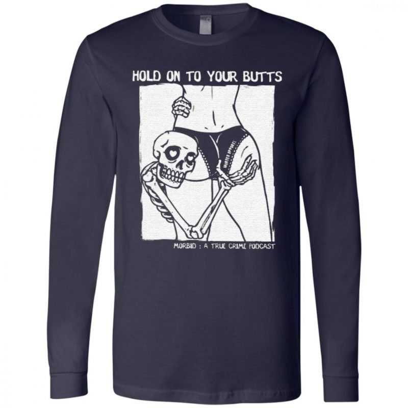 Hold On To Your Butts T Shirt