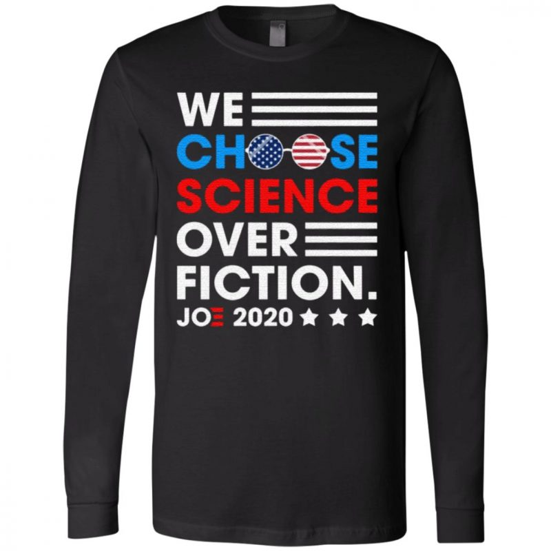 We Choose Science Over Fiction Joe 2020 T-Shirt