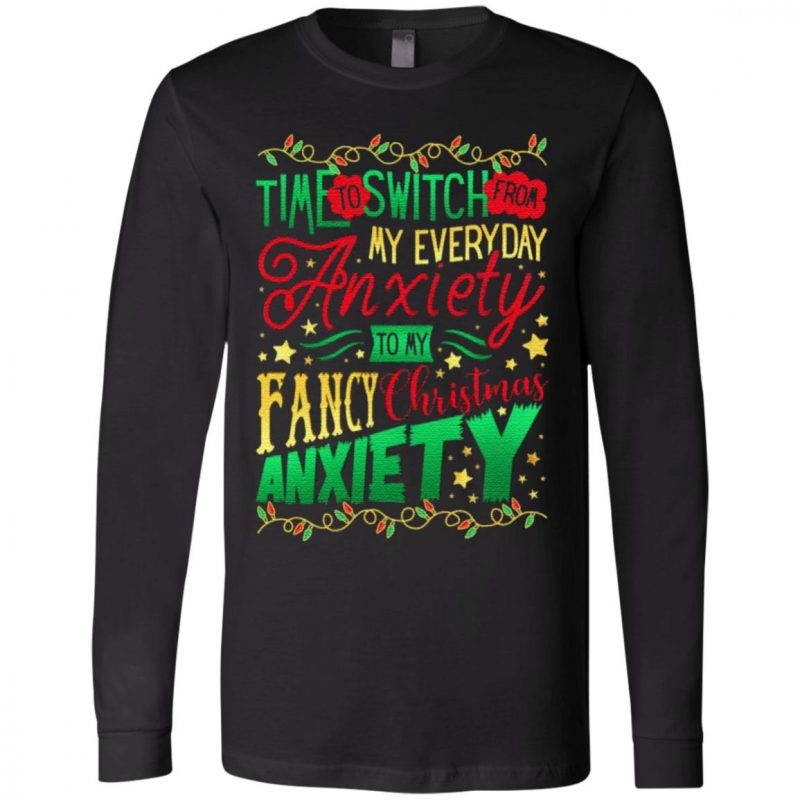Time To Switch From My Everyday Anxiety To My Fancy Christmas Anxiety T-Shirt
