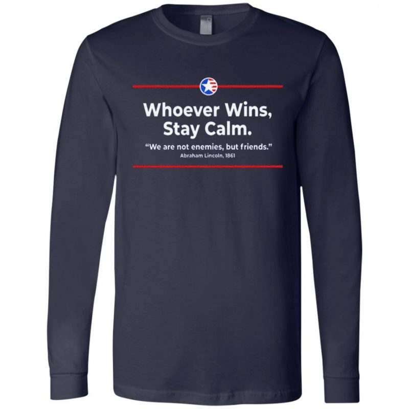 Whoever Wins Stay Calm T Shirt