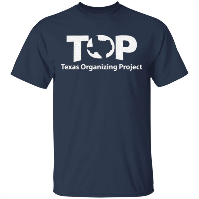Top Texas Organizing Project T Shirt