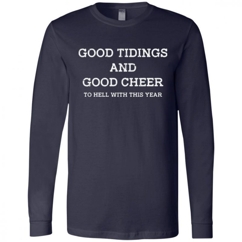 Good tidings and good cheer to hell with this year shirt