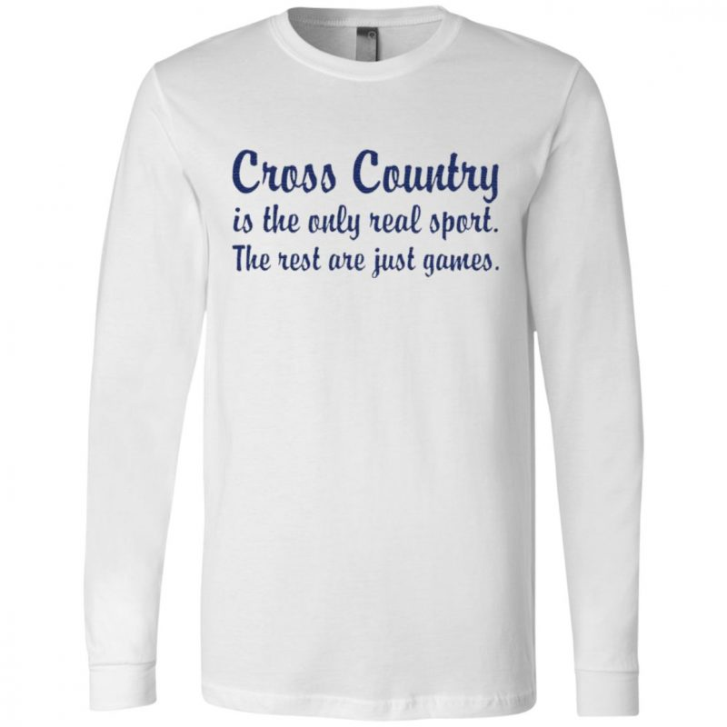 Cross country is the only real sport the rest are just games shirt
