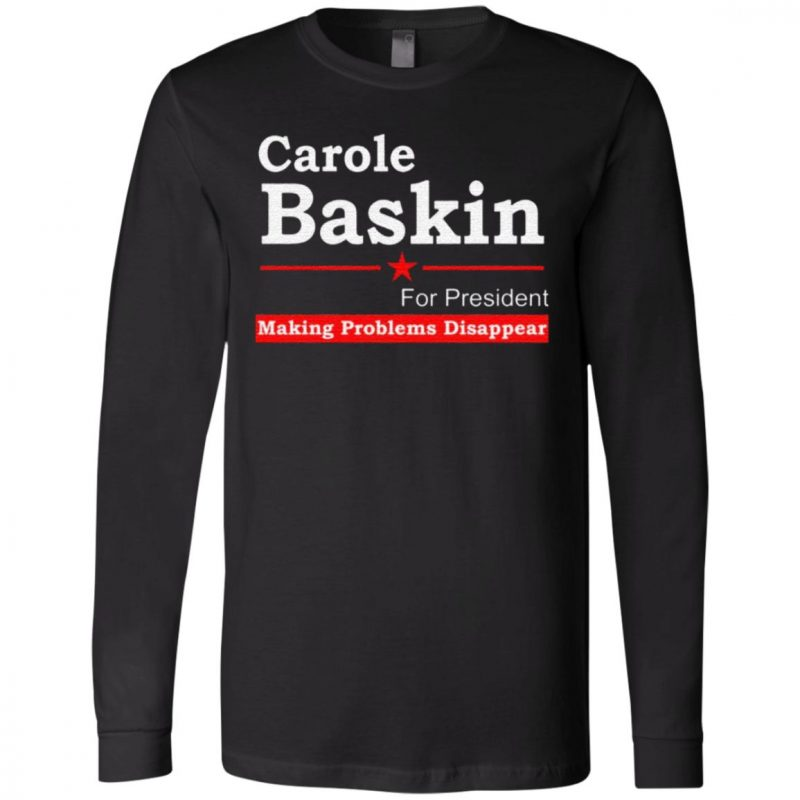 Carole Baskin For President Making Problems Disappear T Shirt