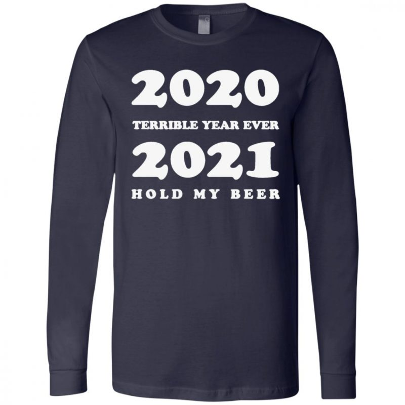 2020 Terrible Year Ever 2021 Hold My Beer T Shirt